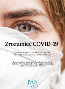 """Opracowanie """"Zrozumieć COVID-19"""". Zespół ds. COVID-19 przy Prezesie PAN."""
